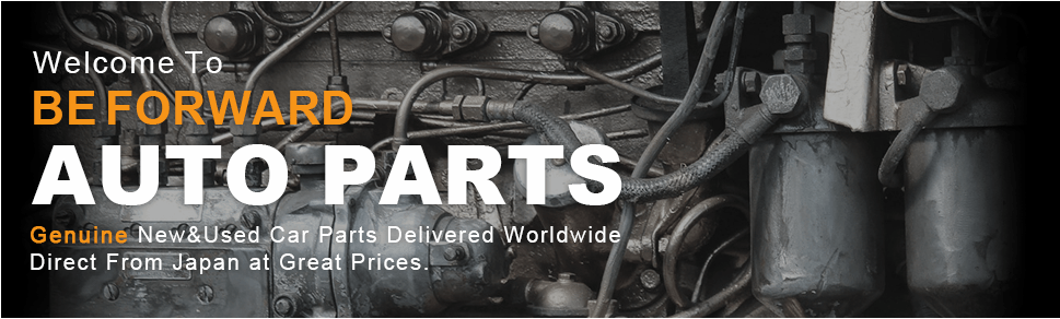 Welcome To BEFORWARD AUTO PARTS Genuine New&Used Car Parts Delivered Worldwide Direct From Japan at Great Prices.